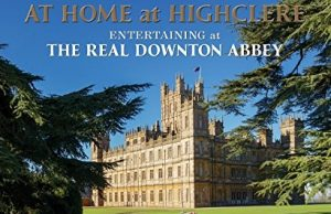 At Home at Highclere. The Real Downton Abbey